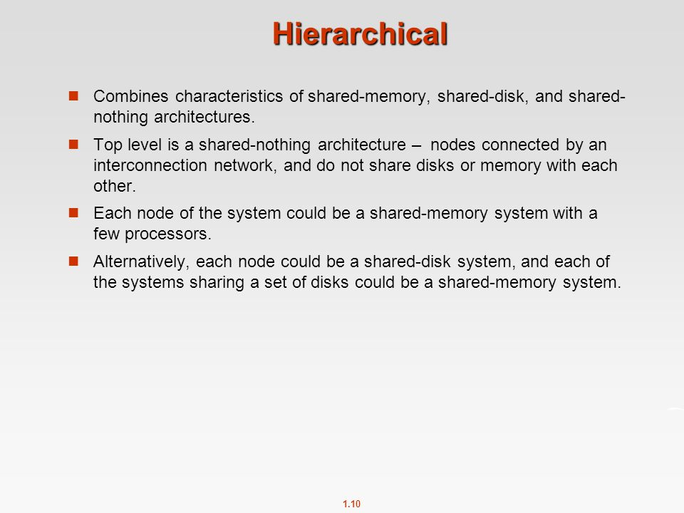 Hierarchical Combines characteristics of shared-memory, shared-disk, and shared-nothing architectures.
