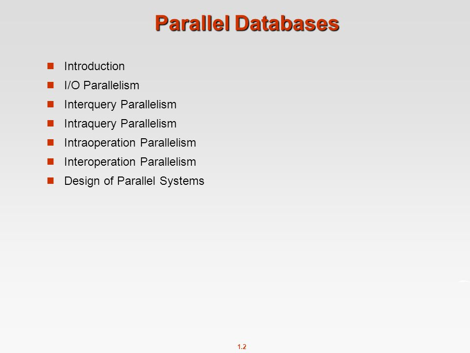 Parallel Databases Introduction I/O Parallelism Interquery Parallelism
