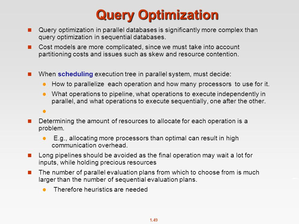 Query Optimization Query optimization in parallel databases is significantly more complex than query optimization in sequential databases.