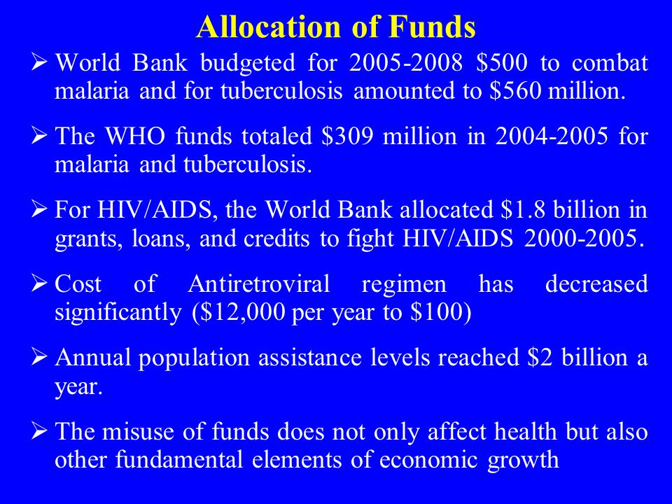 Allocation of Funds World Bank budgeted for 2005-2008 $500 to combat malaria and for tuberculosis amounted to $560 million.
