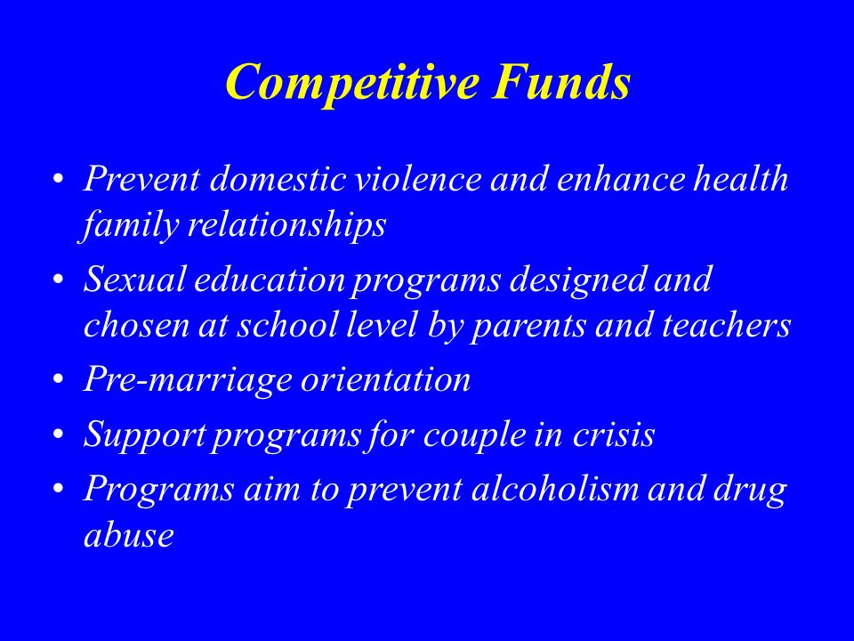 Competitive Funds Prevent domestic violence and enhance health family relationships.