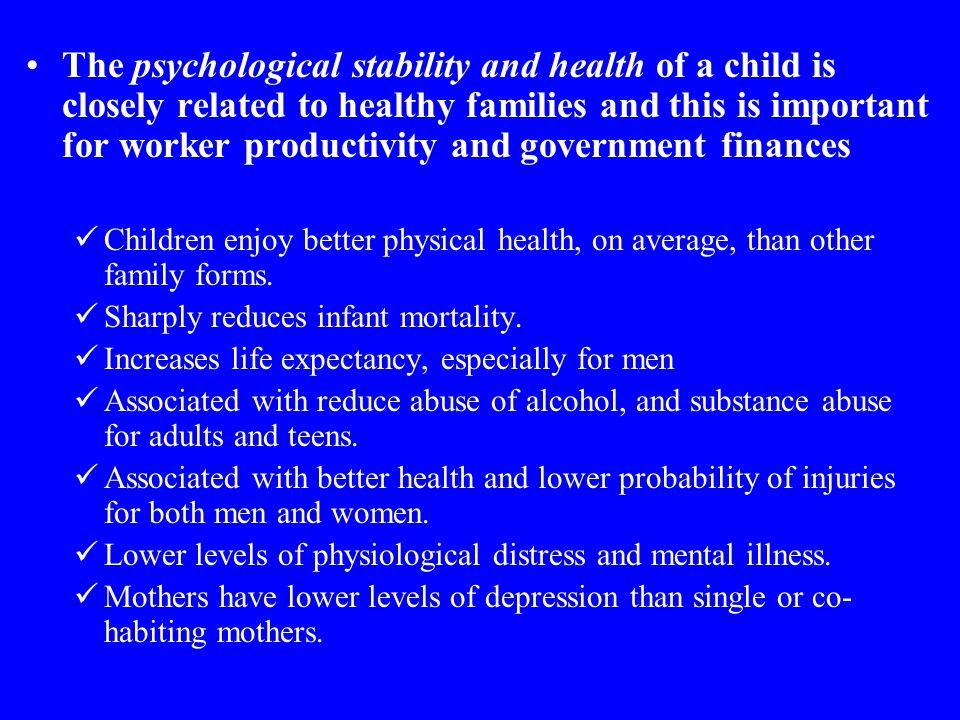 The psychological stability and health of a child is closely related to healthy families and this is important for worker productivity and government finances