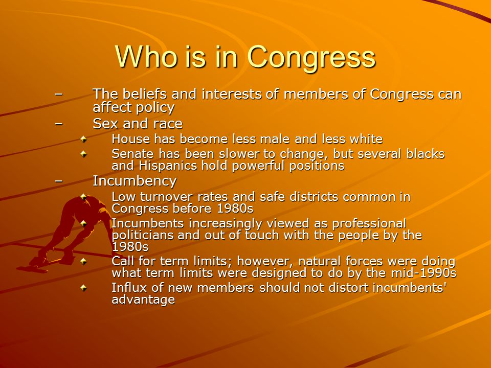 Who is in Congress The beliefs and interests of members of Congress can affect policy. Sex and race.
