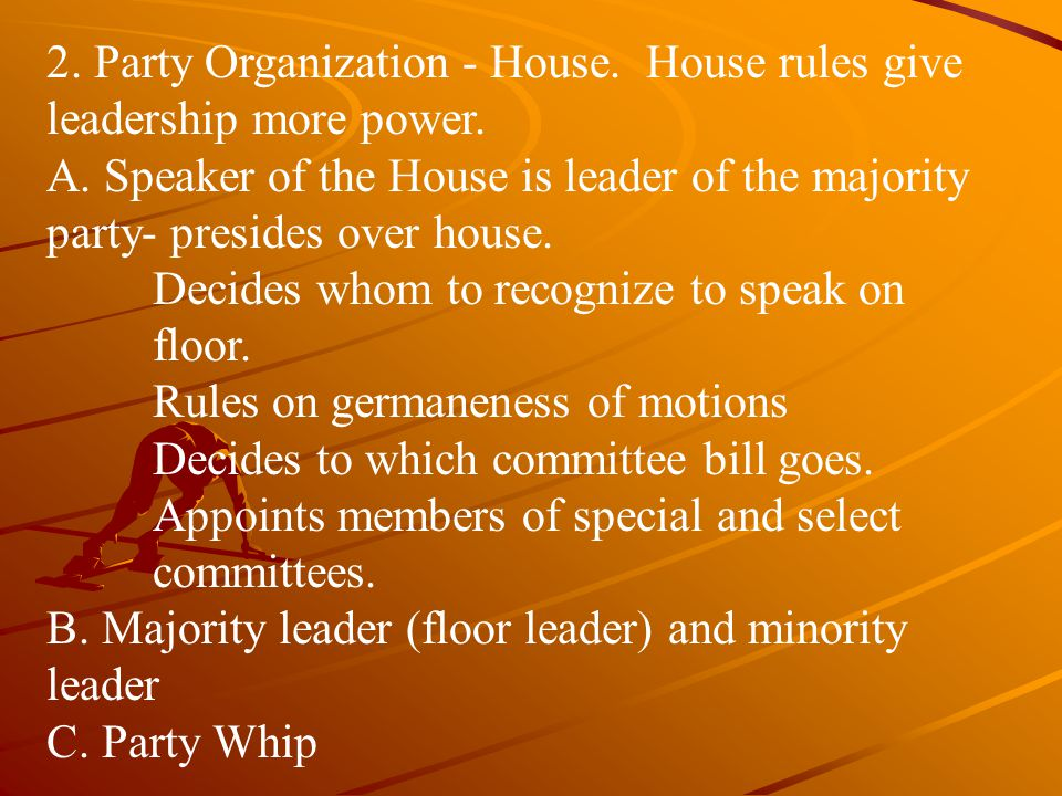 2. Party Organization - House. House rules give leadership more power.