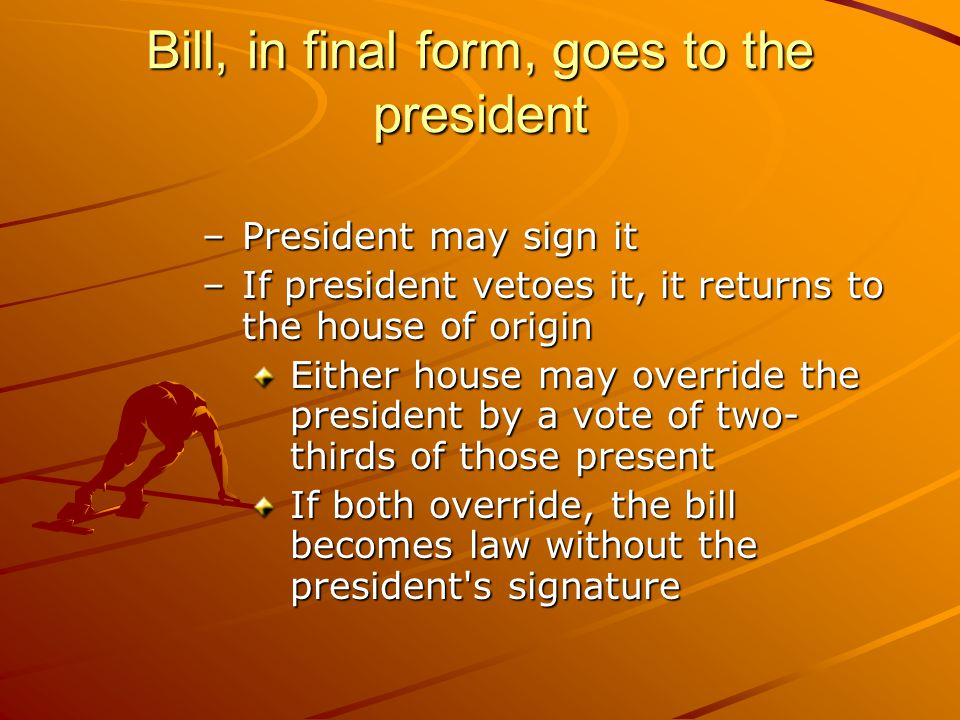 Bill, in final form, goes to the president