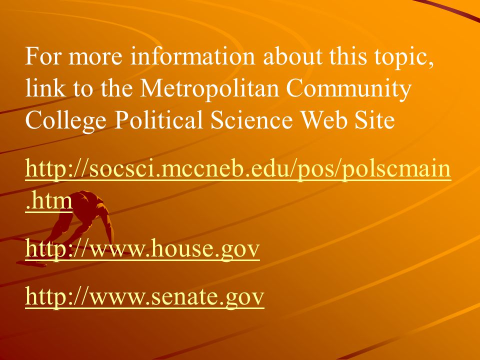 For more information about this topic, link to the Metropolitan Community College Political Science Web Site