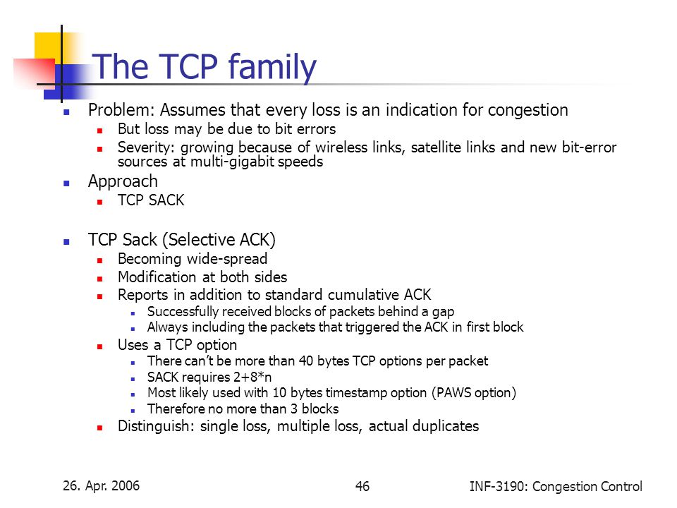 The TCP family Problem: Assumes that every loss is an indication for congestion. But loss may be due to bit errors.
