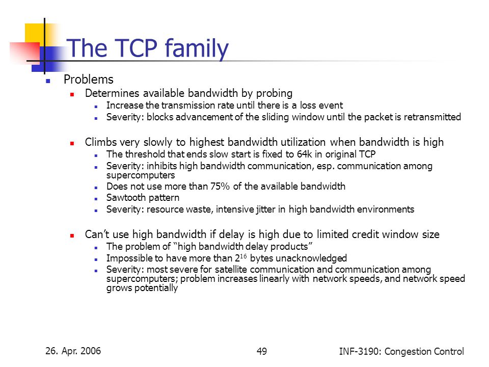 The TCP family Problems Determines available bandwidth by probing