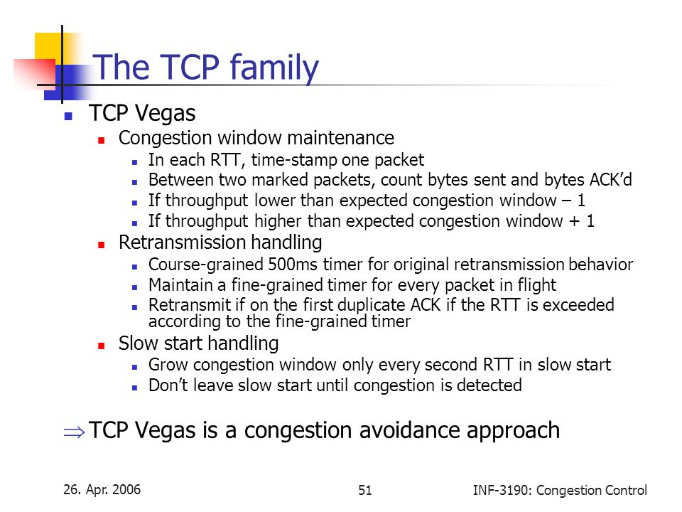 The TCP family TCP Vegas TCP Vegas is a congestion avoidance approach