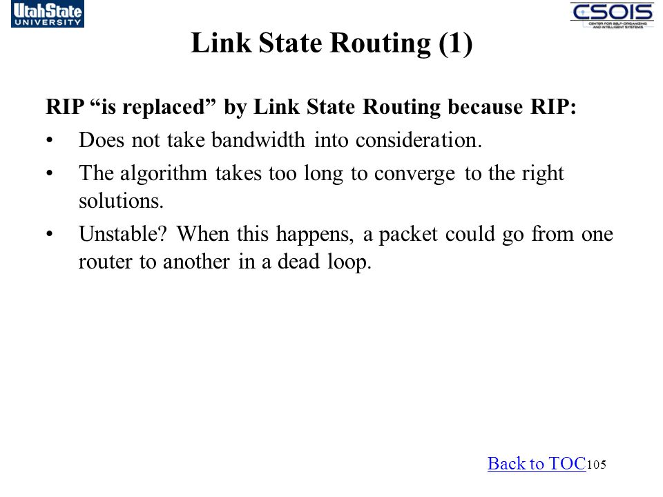 Link State Routing (1) RIP is replaced by Link State Routing because RIP: Does not take bandwidth into consideration.