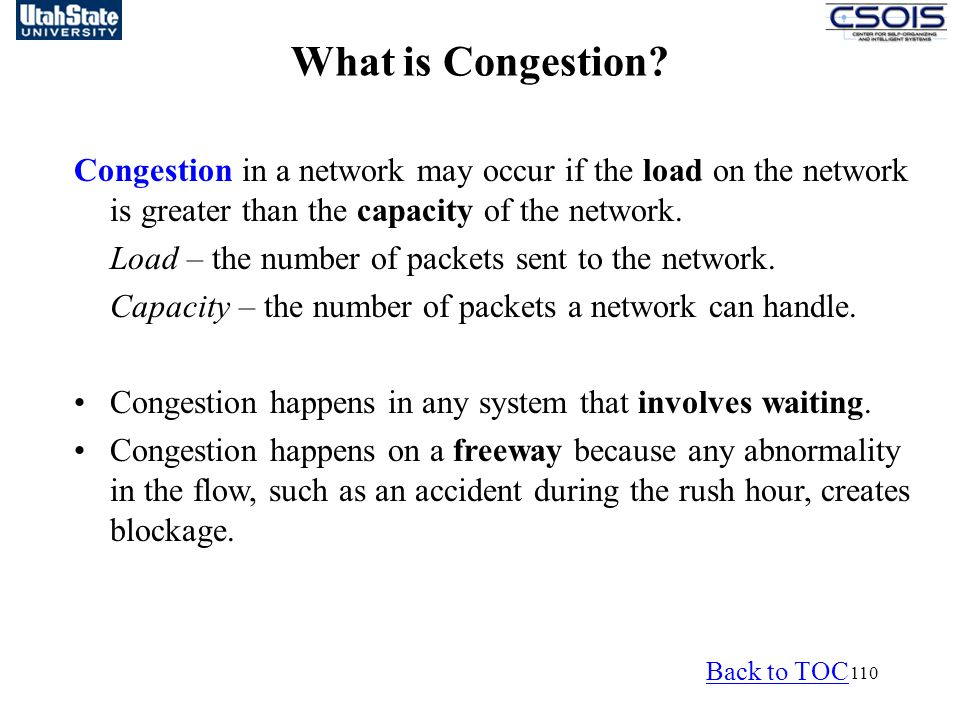 What is Congestion Congestion in a network may occur if the load on the network is greater than the capacity of the network.