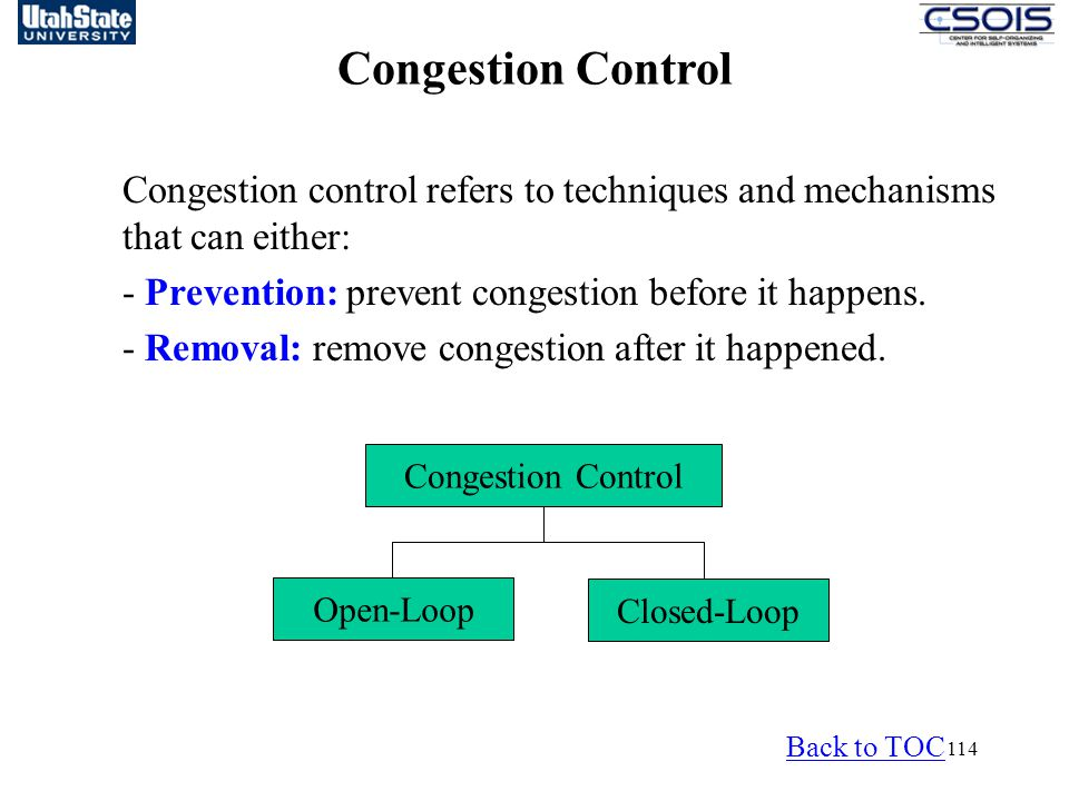 Congestion Control Congestion control refers to techniques and mechanisms that can either: - Prevention: prevent congestion before it happens.