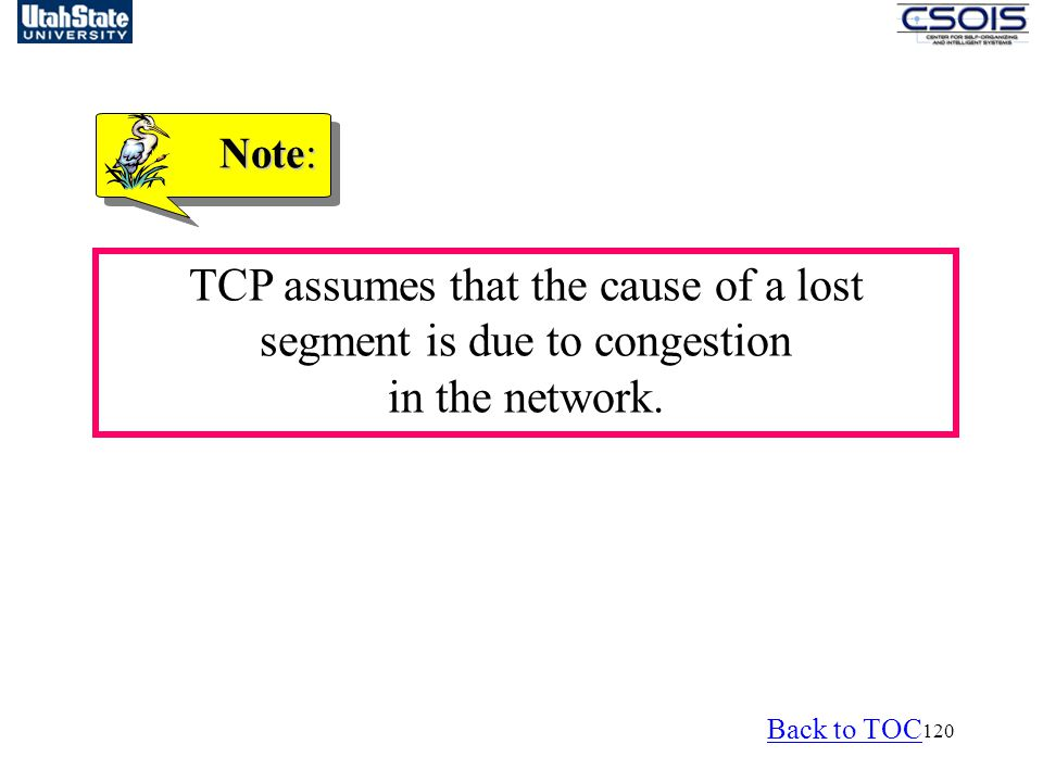 Note: TCP assumes that the cause of a lost segment is due to congestion in the network.