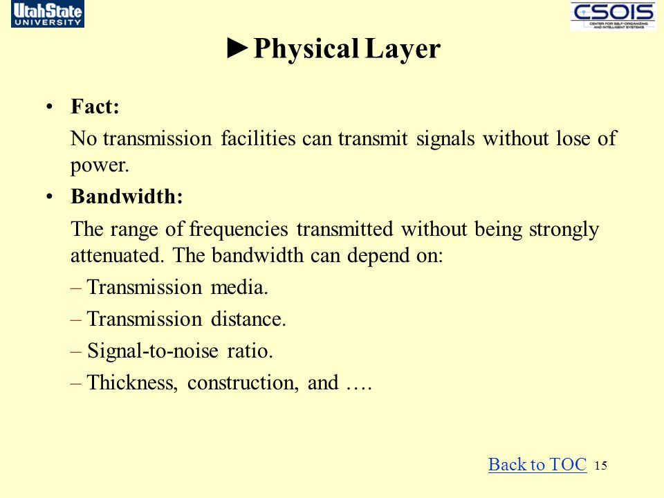 ►Physical Layer Fact: No transmission facilities can transmit signals without lose of power. Bandwidth:
