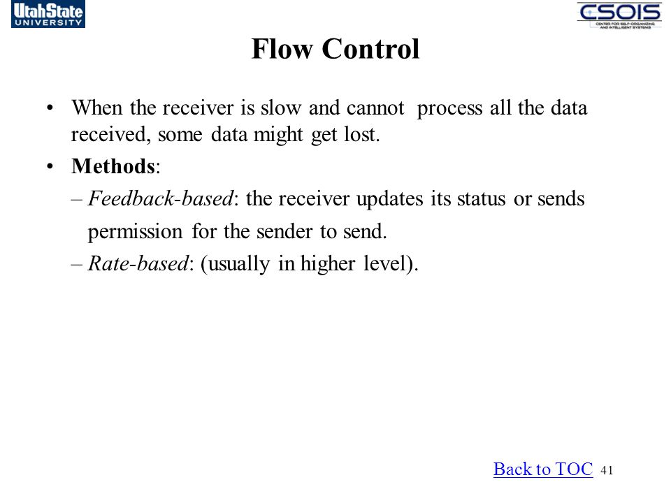 Flow Control When the receiver is slow and cannot process all the data received, some data might get lost.
