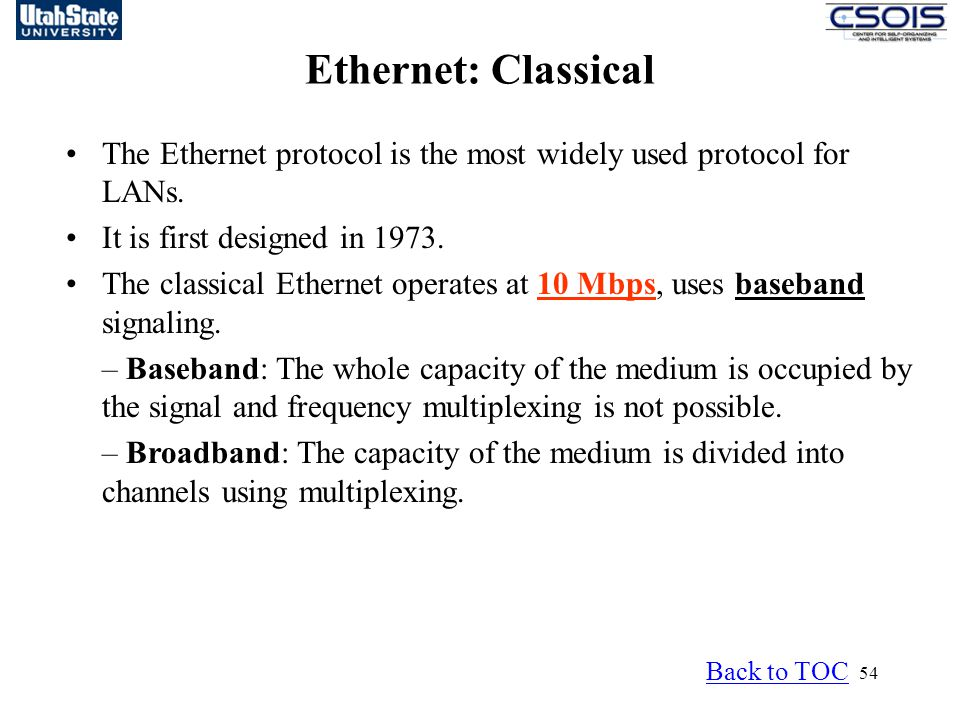 Ethernet: Classical The Ethernet protocol is the most widely used protocol for LANs. It is first designed in 1973.