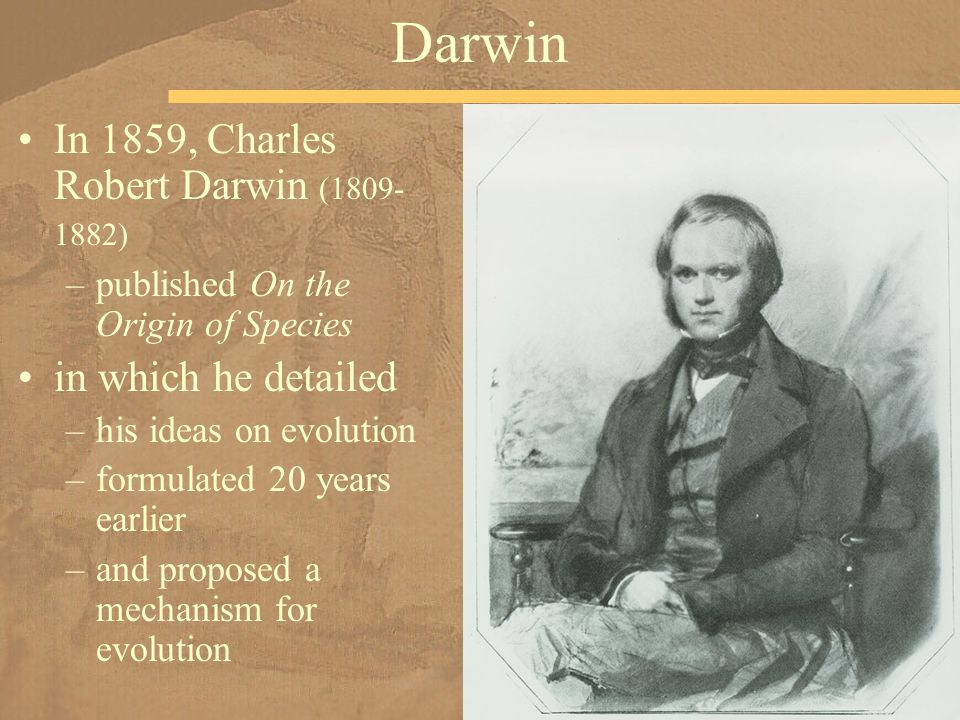 Darwin In 1859, Charles Robert Darwin (1809-1882) in which he detailed