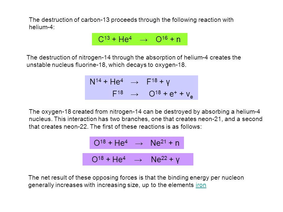C13 + He4 → O16 + n N14 + He4 → F18 + γ F18 O18 + e+ + νe O18 + He4 →