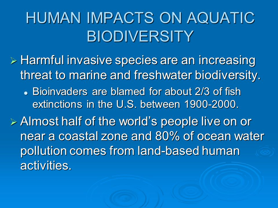 HUMAN IMPACTS ON AQUATIC BIODIVERSITY