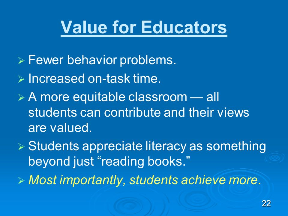 Value for Educators Fewer behavior problems. Increased on-task time.