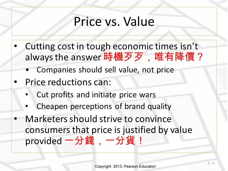 Price vs. Value Cutting cost in tough economic times isn't always the answer 時機歹歹,唯有降價? Companies should sell value, not price.