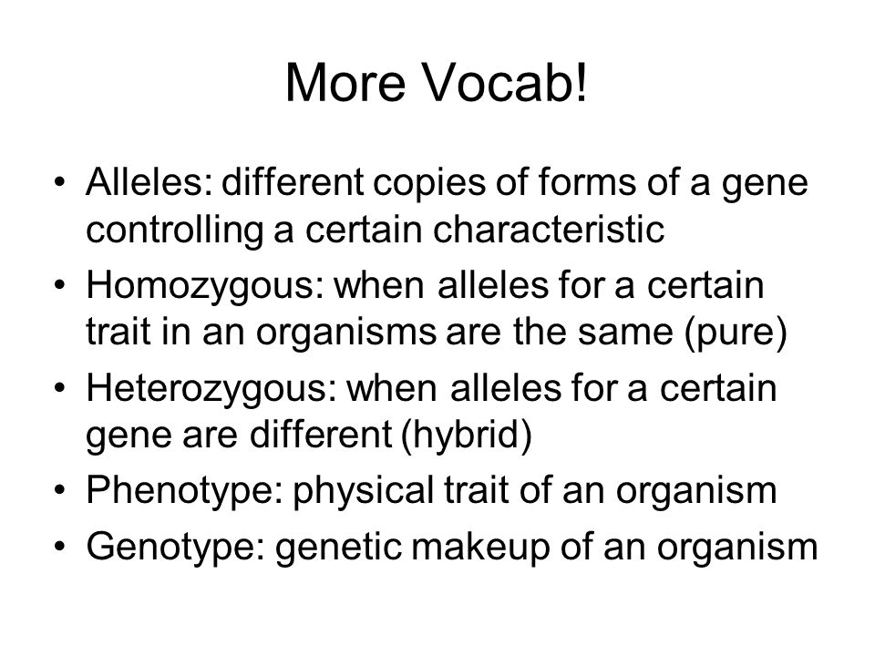 More Vocab! Alleles: different copies of forms of a gene controlling a certain characteristic.