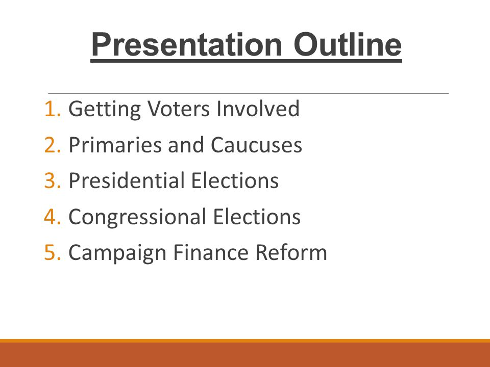 Presentation Outline Getting Voters Involved Primaries and Caucuses