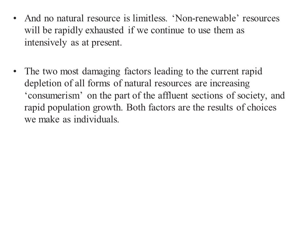 And no natural resource is limitless
