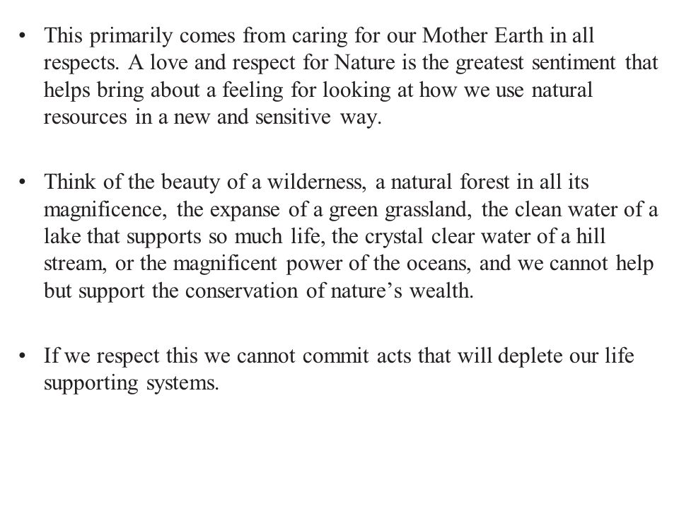 This primarily comes from caring for our Mother Earth in all respects