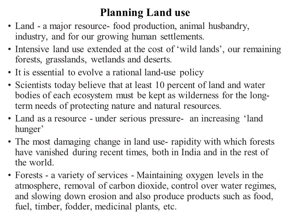 Planning Land use Land - a major resource- food production, animal husbandry, industry, and for our growing human settlements.