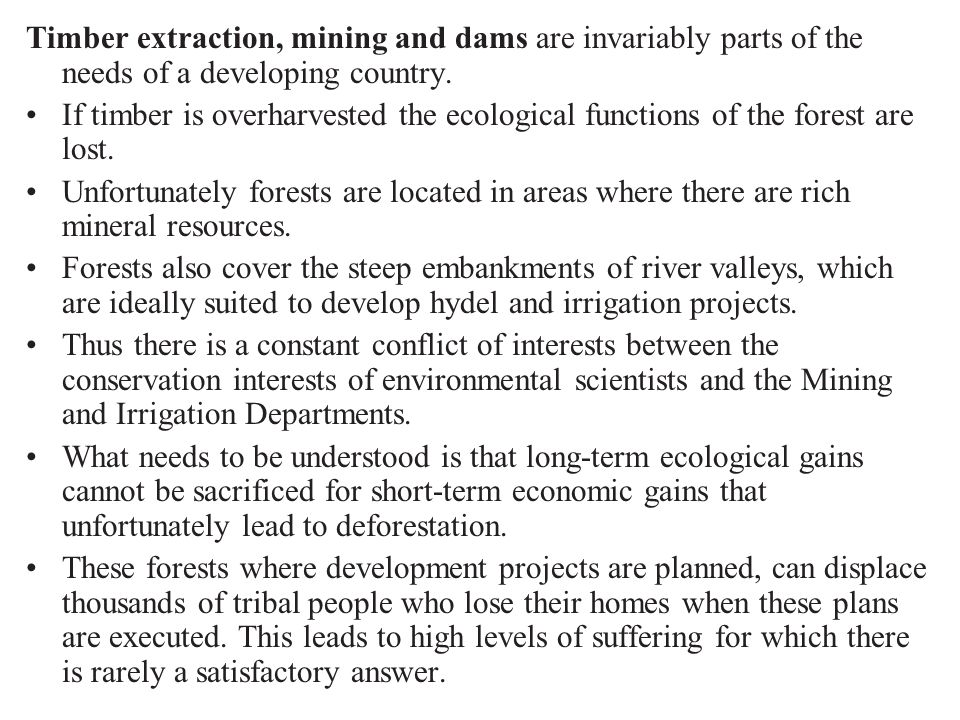 Timber extraction, mining and dams are invariably parts of the needs of a developing country.