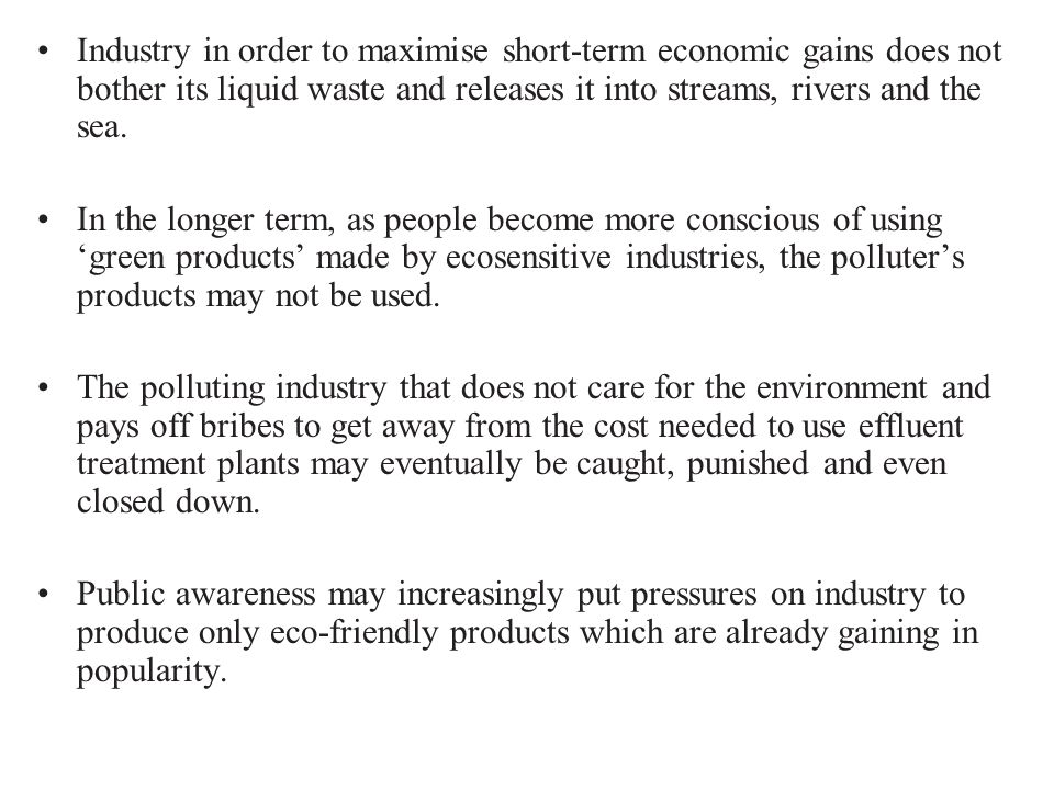 Industry in order to maximise short-term economic gains does not bother its liquid waste and releases it into streams, rivers and the sea.