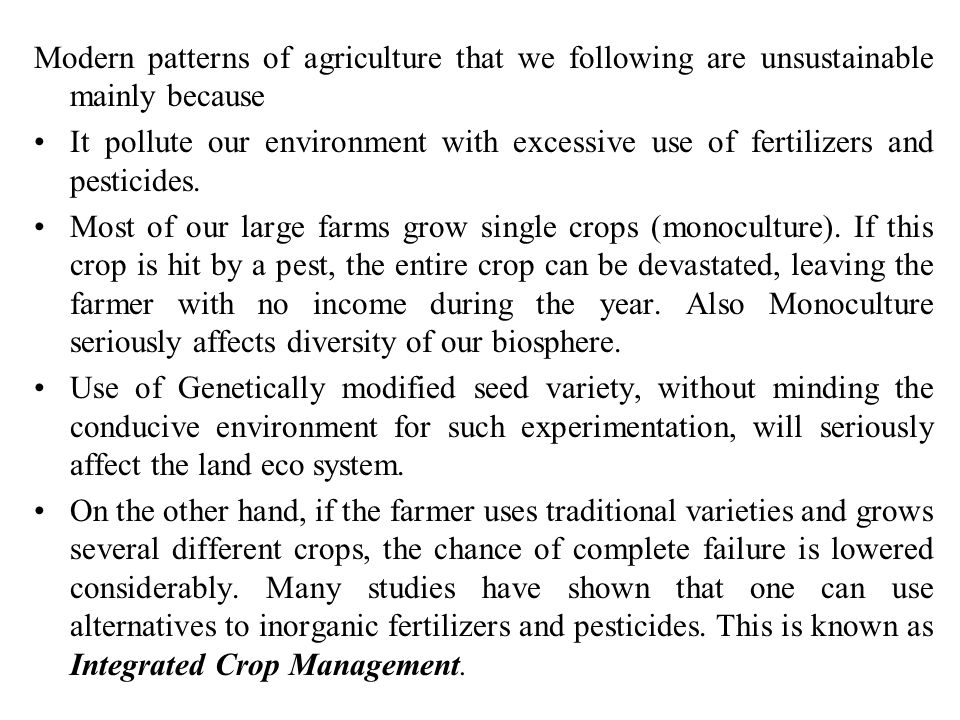 Modern patterns of agriculture that we following are unsustainable mainly because
