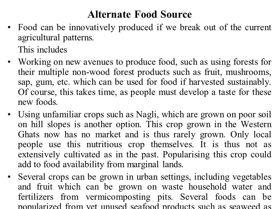 Alternate Food Source Food can be innovatively produced if we break out of the current agricultural patterns.
