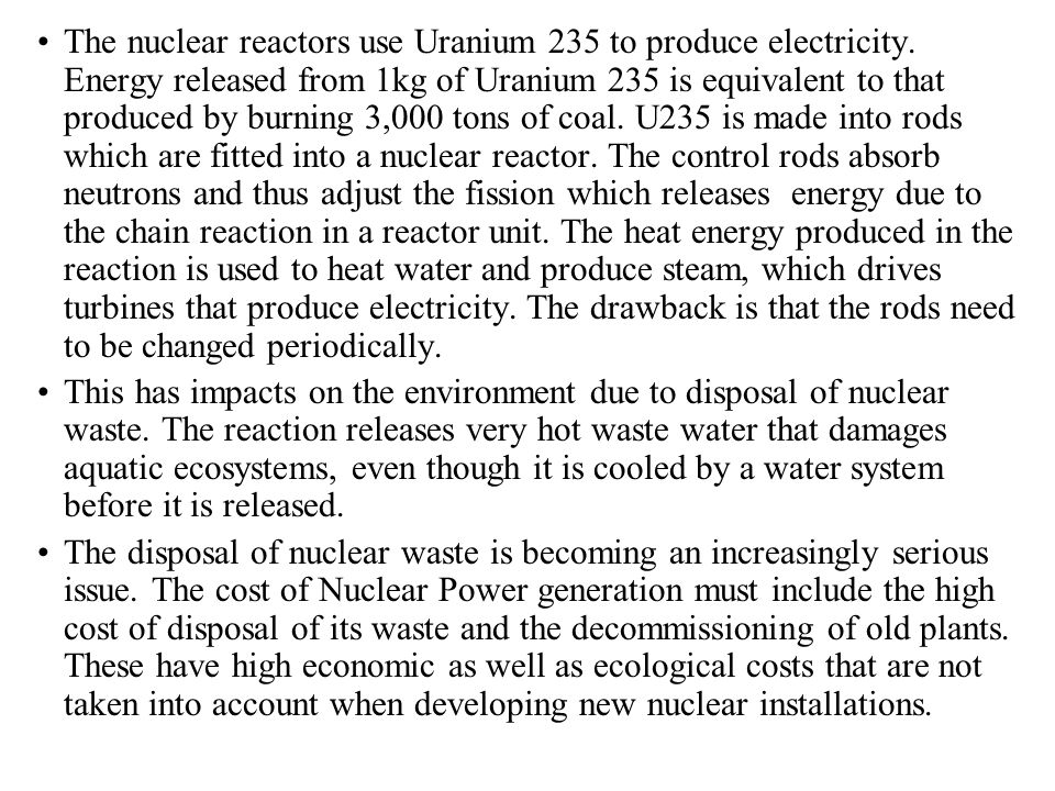 The nuclear reactors use Uranium 235 to produce electricity