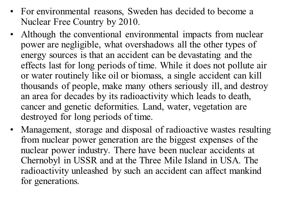 For environmental reasons, Sweden has decided to become a Nuclear Free Country by 2010.
