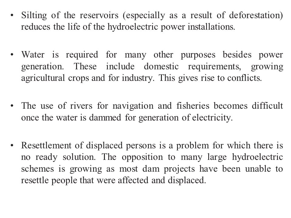 Silting of the reservoirs (especially as a result of deforestation) reduces the life of the hydroelectric power installations.