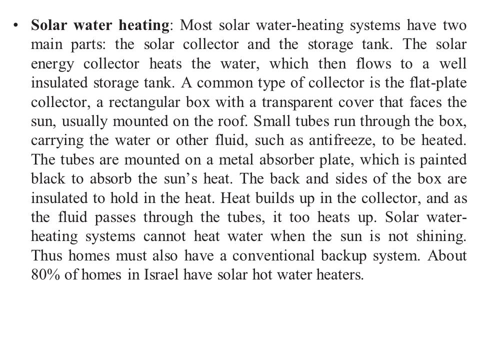 Solar water heating: Most solar water-heating systems have two main parts: the solar collector and the storage tank.