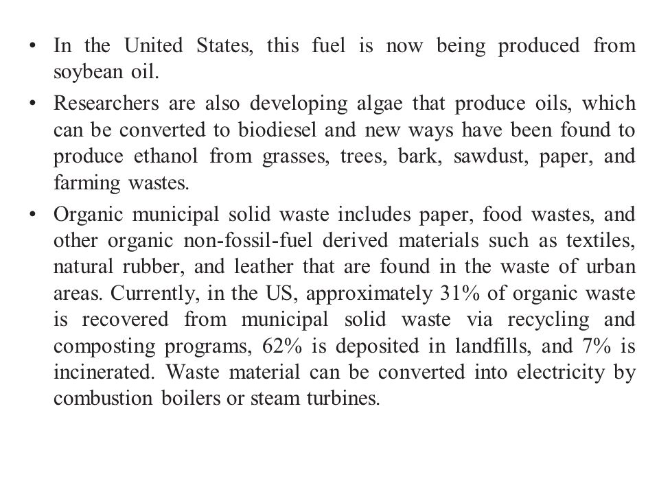 In the United States, this fuel is now being produced from soybean oil.