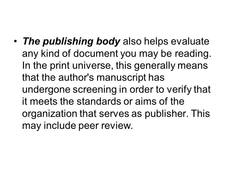 The publishing body also helps evaluate any kind of document you may be reading.