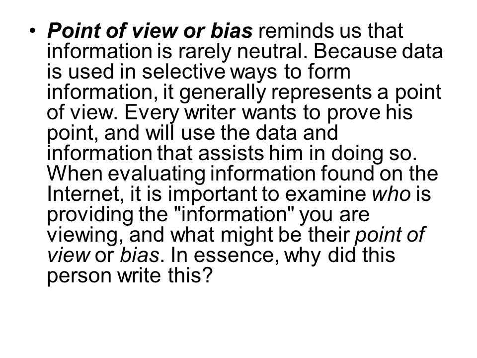 Point of view or bias reminds us that information is rarely neutral