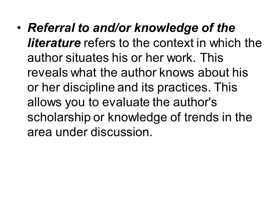 Referral to and/or knowledge of the literature refers to the context in which the author situates his or her work.