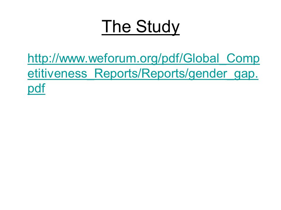The Study http://www.weforum.org/pdf/Global_Competitiveness_Reports/Reports/gender_gap.pdf
