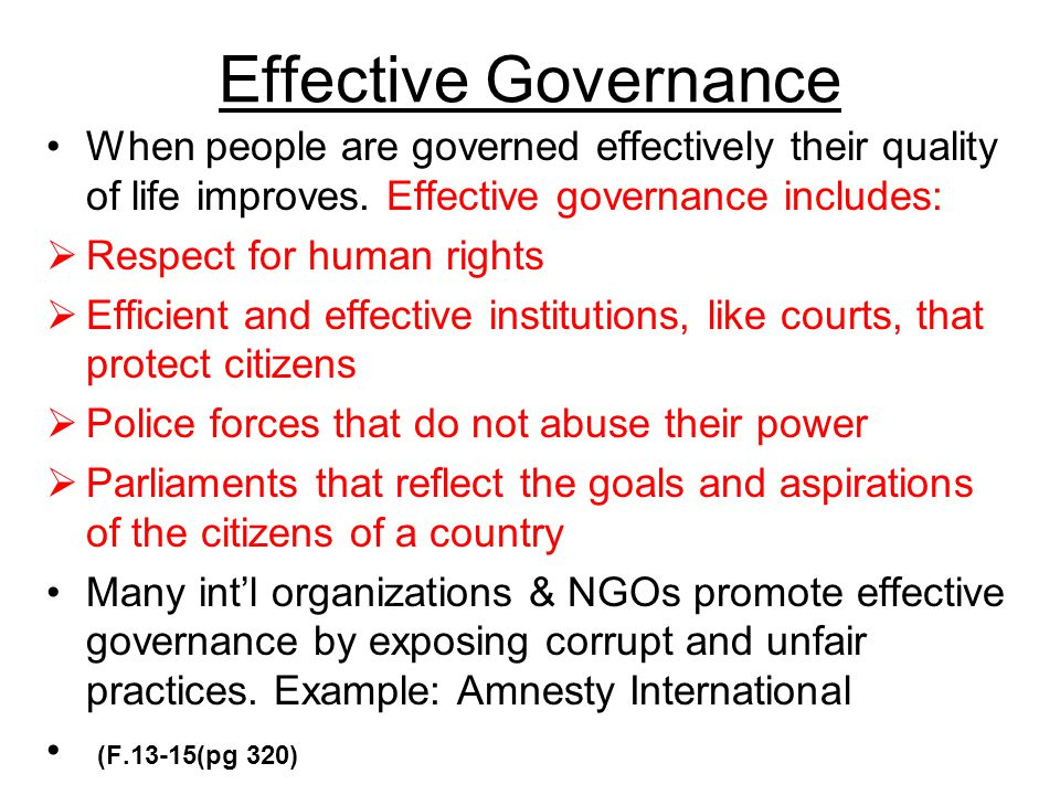 Effective Governance When people are governed effectively their quality of life improves. Effective governance includes: