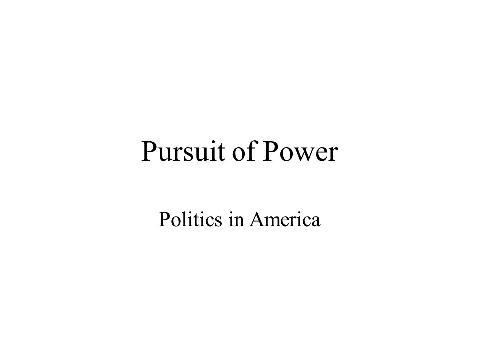 Pursuit of Power Politics in America SOL: Govt.6a-g