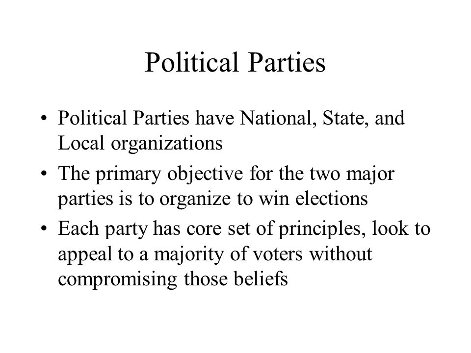 Political Parties Political Parties have National, State, and Local organizations.