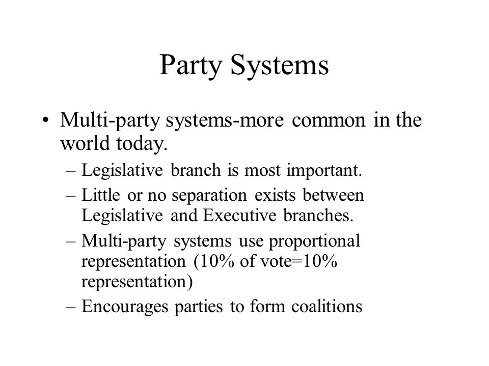 Party Systems Multi-party systems-more common in the world today.