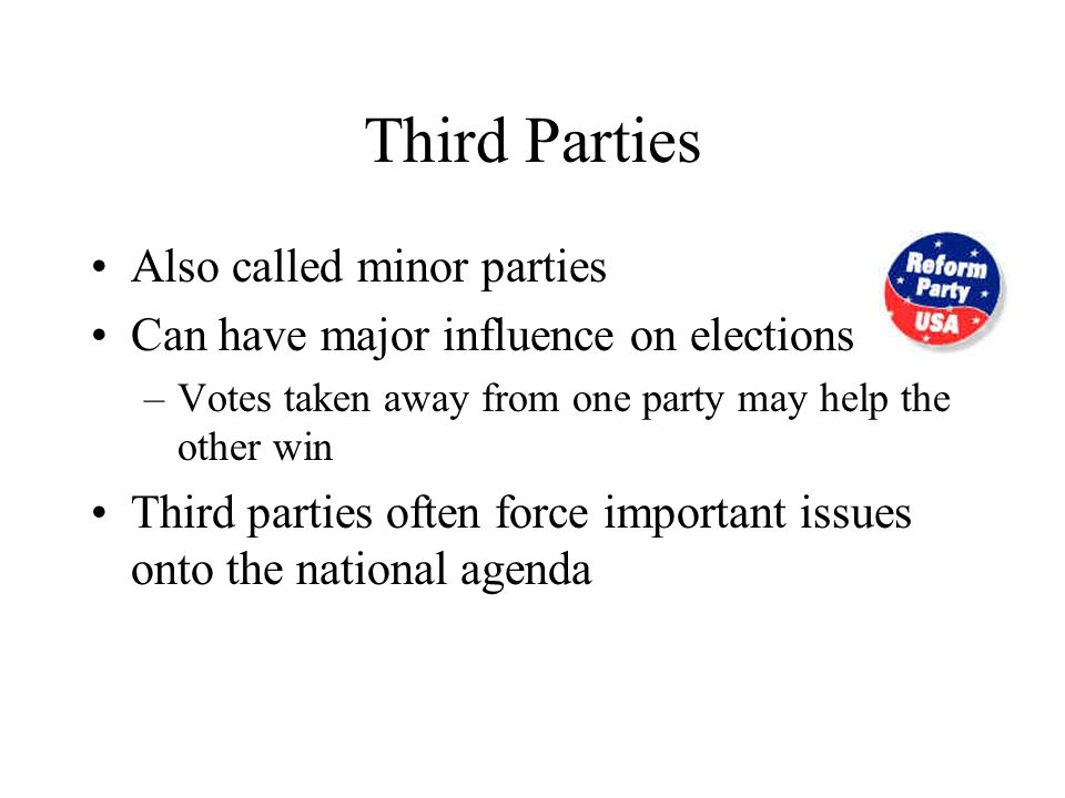 Third Parties Also called minor parties
