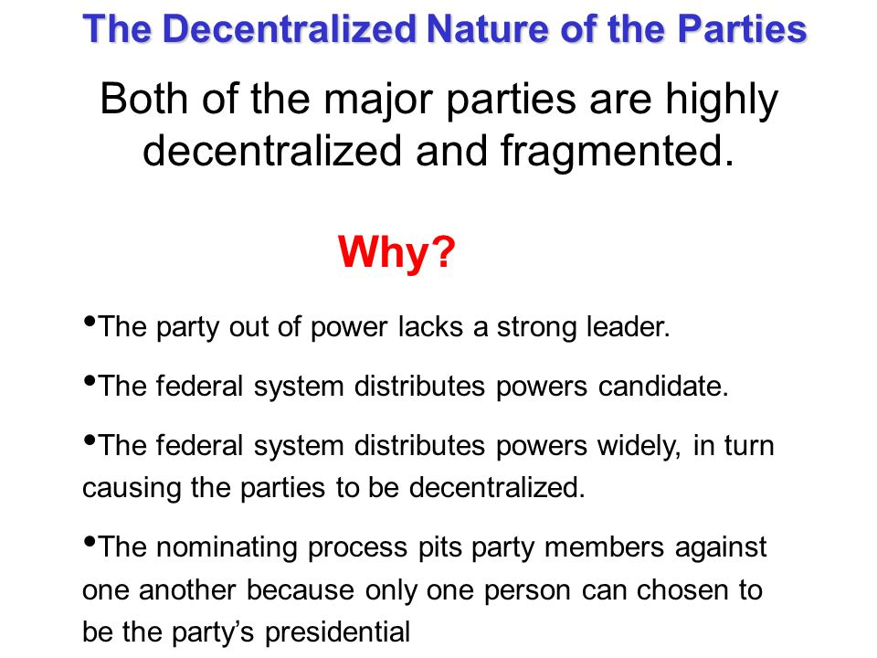 Both of the major parties are highly decentralized and fragmented.
