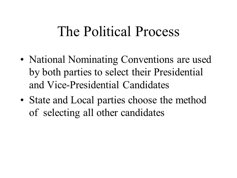 The Political Process National Nominating Conventions are used by both parties to select their Presidential and Vice-Presidential Candidates.